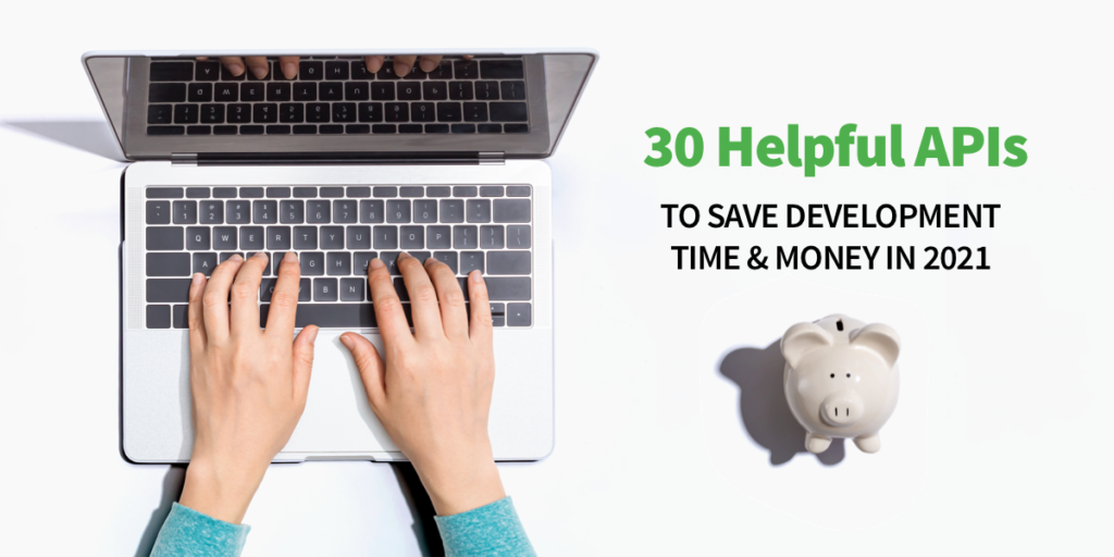 30 Helpful APIs to Save Development Time & Money in 2021